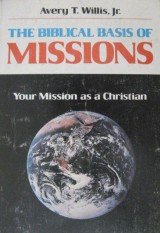 The Biblical Basis of Missions The Biblical Basis of Missions – Your Mission as a Christian