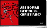 10 – Are Roman Catholics Christians?